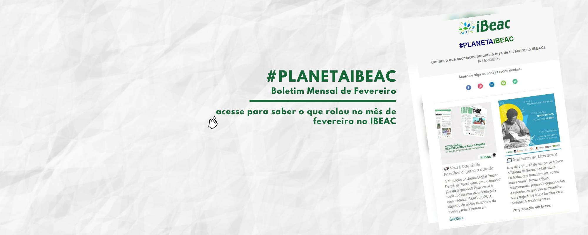 #PlanetaIbeac Boletim Mensal de Fevereiro