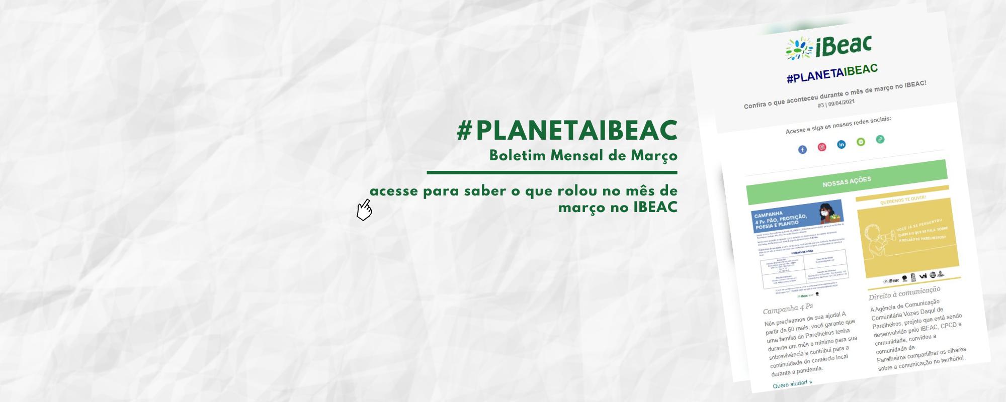 #PlanetaIbeac Boletim Mensal de Março