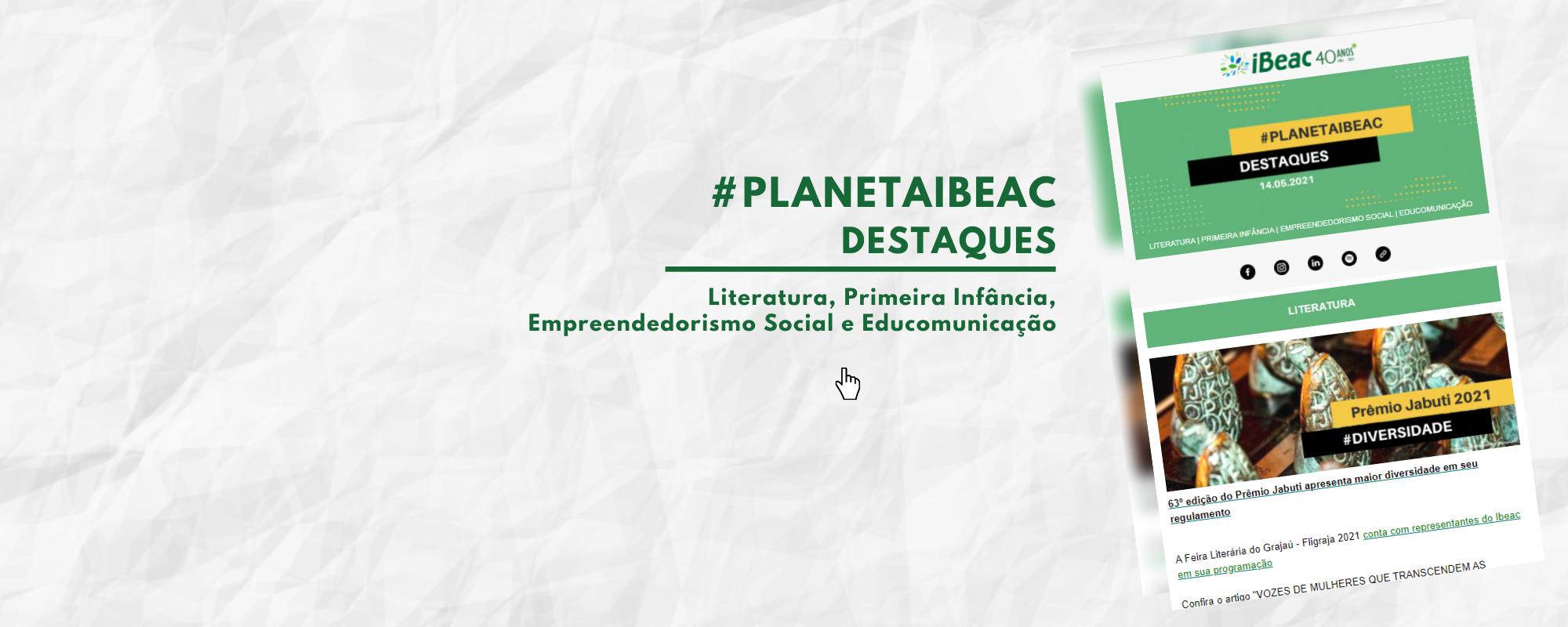 Destaques #Planetaibeac 14.05.2021