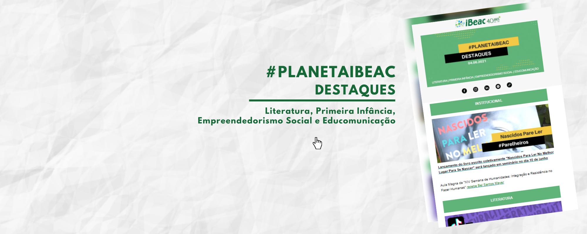 Destaques #PlanetaIbeac 04.06.2021